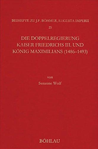 die-doppelregierung-kaiser-friedrichs-iii-und-knig-maximilians-1486-1493-bhmer-johann-f-regesta-imperii-beihefte-forschungen-zur-kaiser-und-papstgeschichte-des-mittelalters