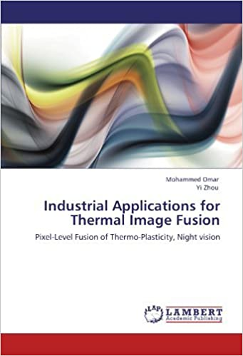 Book Industrial Applications for Thermal Image Fusion: Pixel-Level Fusion of Thermo-Plasticity, Night vision by Mohammed Omar (2011-08-06)