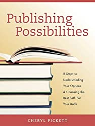Publishing Possibilities: 8 Steps to Understanding Your Options & Choosing the Best Path for Your Book