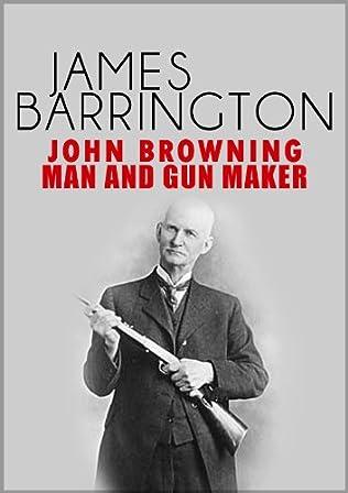 book cover of John Browning: Man and Gunmaker
