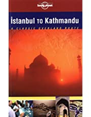 Lonely Planet Istanbul to Kathmandu 1st Ed.: a classic Overland Route