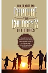 How to Write and Capture Your Children's Life Stories: A Guide & Workbook to Write Your Child's Stories, Memories & Activities of the Calendar Year, a ... Journal (Elite Story Starter) (Volume 4) Paperback