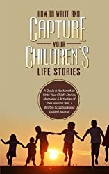 How to Write and Capture Your Children's Life Stories: A Guide & Workbook to Write Your Child's Stories, Memories & Activities of the Calendar Year, a ... Journal (Elite Story Starter) (Volume 4)