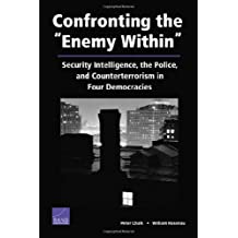 Confronting Enemy Within:Security Intelligence Police & Co: Security Intelligence, the Police, and Counterterrorism in Four Democracies
