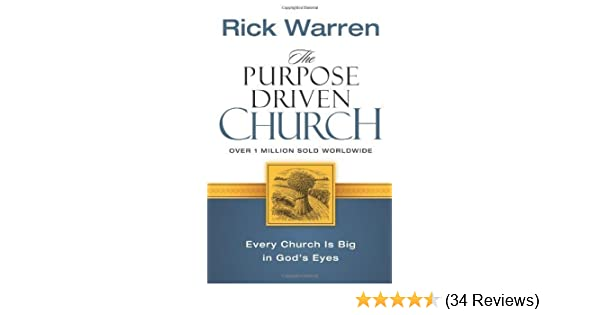 The Purpose-driven Church: Growth Without Compromising Your Message And Mission