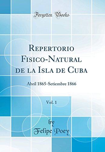 Repertorio Fisico-Natural de la Isla de Cuba, Vol. 1: Abril 1865-Setiembre 1866 (Classic Reprint)  [Poey, Felipe] (Tapa Dura)