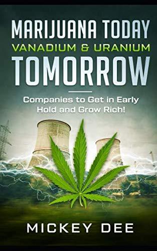 41yKwGtochL - Marijuana Today Vanadium & Uranium Tomorrow: Companies to Get in Early Hold and Grow Rich