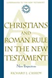 Christians and Roman Rule in the New Testament, Richard J. Cassidy, 0824519035