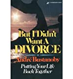 But I Didn't Want a Divorce, Andre Bustanoby, 0310221706