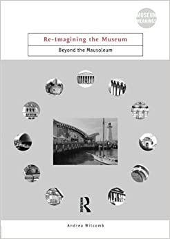 Museum Bundle: Re-Imagining the Museum: Beyond the Mausoleum (Museum Meanings) by Andrea Witcomb (2003-01-01)