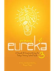 Primary Eureka 3: A Decade of Creative Writing For Today'S Primary School Pupils