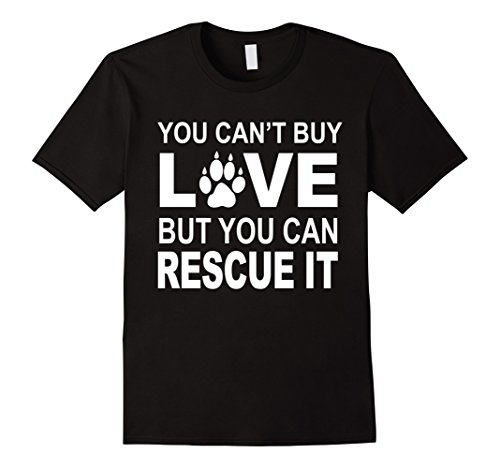 You Cant Buy Love But You Can Rescue It   Dog Rescue Shirt   Male Medium   Black