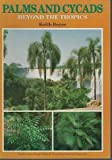 img - for Palms and cycads beyond the tropics: a guide to growing cold-hardy species book / textbook / text book
