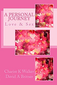 Love & Sex: A Personal Journey by [Walker, Chariss K, Britner, David A]
