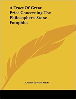 Book A Tract of Great Price Concerning the Philosopher's Stone - Pamphlet by Professor Arthur Edward Waite (2006-09-30)