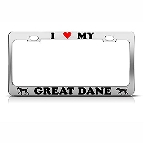 I LOVE MY GREAT DANE Metal Chrome License Plate Frame DOG LOVER Tag Border