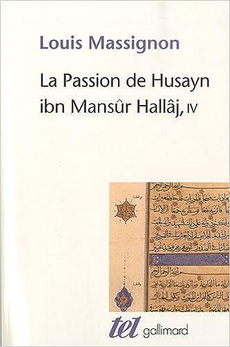 Livre gratuits La Passion de Husayn ibn Mansûr Hallâj (Tome 4): Martyr mystique de l'Islam exécuté à Bagdad le 26 mars 922. Étude d'histoire religieuse pdf