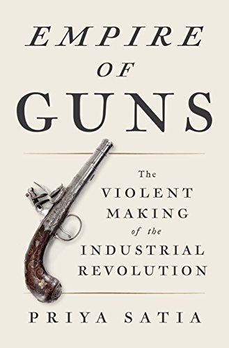 Amazon empire of guns the violent making of the industrial empire of guns the violent making of the industrial revolution by satia priya fandeluxe Images