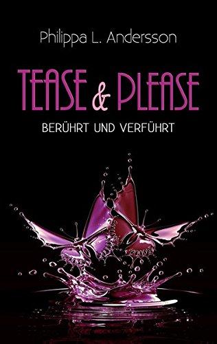 Tease & Please - berührt und verführt (Tease & Please-Reihe - Band 1)