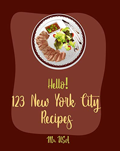 Hello! 123 New York City Recipes: Best New York City Cookbook Ever For Beginners (American Pie Cookbook, New York Pizza Cookbook, New York Cheesecake Recipe, New York Italian Cookbook) [Book 1] by Mr.  USA