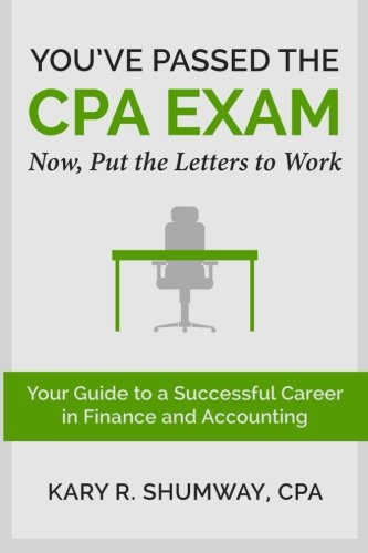 You've Passed the CPA Exam: Your Guide to a Successful Career in Finance and Accounting (The Career CPA) (Volume 2)