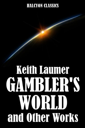 Gambler's World and Other Works by Keith Laumer (Unexpurgated Edition) (Halcyon Classics)