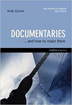 Documentaries: . . . and How to Make Them (Creative Essentials) by Andy Glynne (2013-02-01)