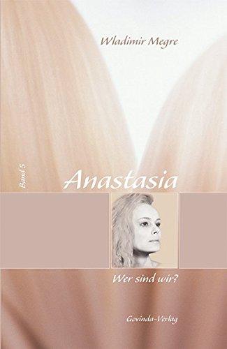 Anastasia: Megre, Wladimir, Bd. 5 : Wer sind wir?