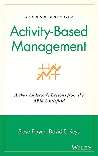 Activity-Based Management: Arthur Andersen's Lessons from the ABM Battlefield, 2nd Edition