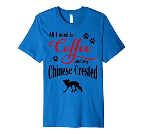 All I need is Coffee and my Chinese Crested cute dog Premium T-Shirt