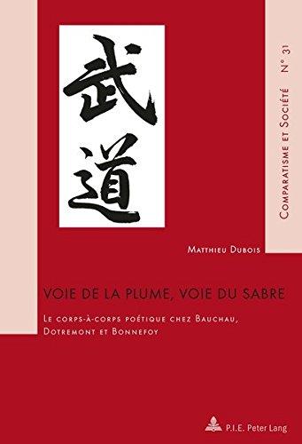 Download Voie de la plume, voie du sabre: Le corps-à-corps poétique chez Bauchau, Dotremont et Bonnefoy (Comparatisme et Société / Comparatism and Society) (French Edition) PDF ePub ebook