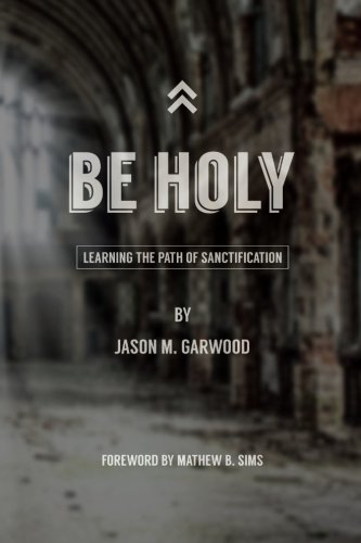 Be Holy: Learning the Path of Sanctification