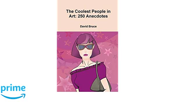 The Coolest People in Art: 250 Anecdotes