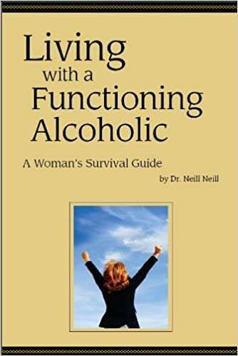 Living With A Functioning Alcoholic Woman S Survival Guide Kindle Edition