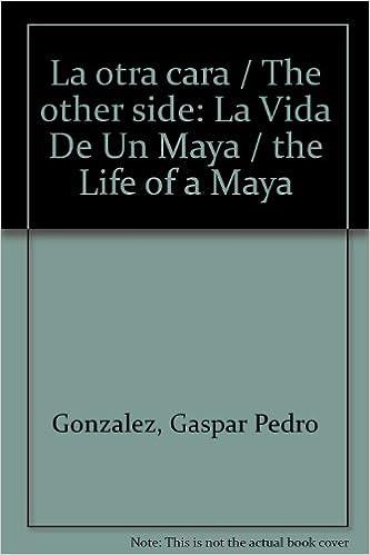 Ebooks descarga gratuita deutsch La otra cara / The other side: La Vida De Un Maya / the Life of a Maya CHM