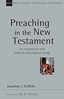 Preaching in the New Testament (New Studies in Biblical Theology) by [Griffiths, Jonathan]