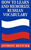How to Learn  and  Memorize Russian Vocabulary: ... Using a Memory Palace Specifically Designed for the Russian Language