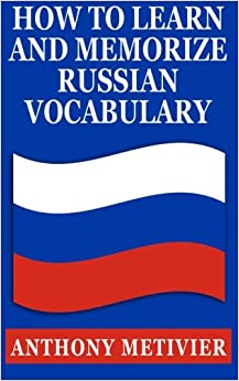 How to Learn & Memorize Russian Vocabulary: ... Using a Memory Palace Specifically Designed for the Russian Language (English and Russian Edition)