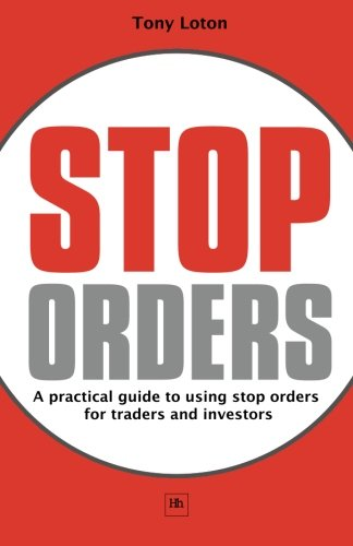 Stop Orders  A Practical Guide To Using Stop Orders For Traders And Investors