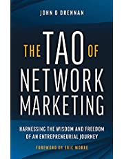 The Tao of Network Marketing: Harnessing the Wisdom and Freedom of an Entrepreneurial Journey
