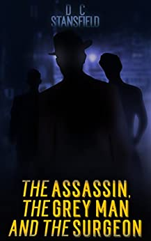 The Assassin The Grey Man And The Surgeon by [Stansfield, D C]