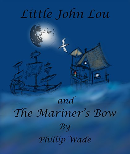 Little John Lou and the Mariner's Bow (The Odyssey of Little John Lou Book 1)