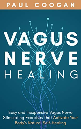 Vagus Nerve Healing: Easy and Inexpensive Vagus Nerve Stimulating Exercises That Activate Your Body's Natural Self-Healing Power by [Coogan, Paul]