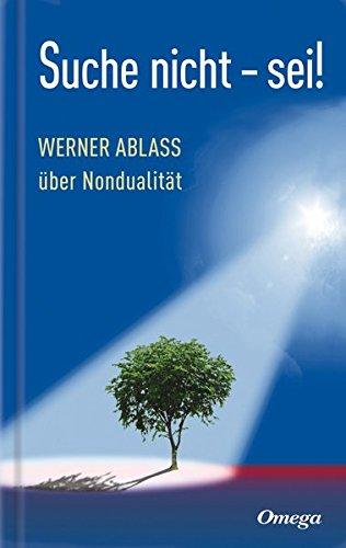 Suche nicht - sei!: Werner Ablass über Nondualität Gebundenes Buch – 31. August 2012 Silberschnur 3930243644 Esoterik Erkenntnis