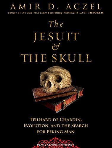 The Jesuit and the Skull: Teilhard de Chardin, Evolution, and the Search for Peking Man by Tantor Audio