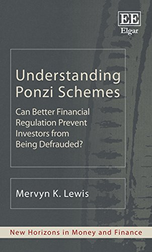 Understanding Ponzi Schemes: Can Better Financial Regulation Prevent Investors from Being Defrauded? (New Horizons in Money and Finance series)