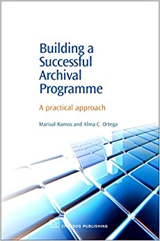 Building a Successful Archival Programme: A Practical Approach (Chandos Information Professional Series)