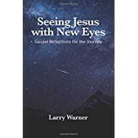 Seeing Jesus with New Eyes: Gospel Reflections for the Journey
