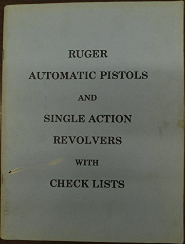 Ruger Automatic Pistols and Single Action Revolvers with Check Lists Ruger Automatic Pistol