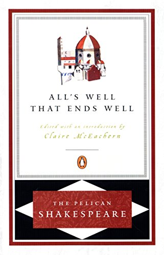 All's Well That Ends Well (The Pelican Shakespeare)